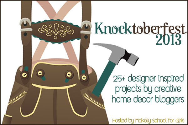 Knocktoberfest 2013 - Over 25 awesome bloggers challenged to create designer knock off projects. via MakelyHome.com