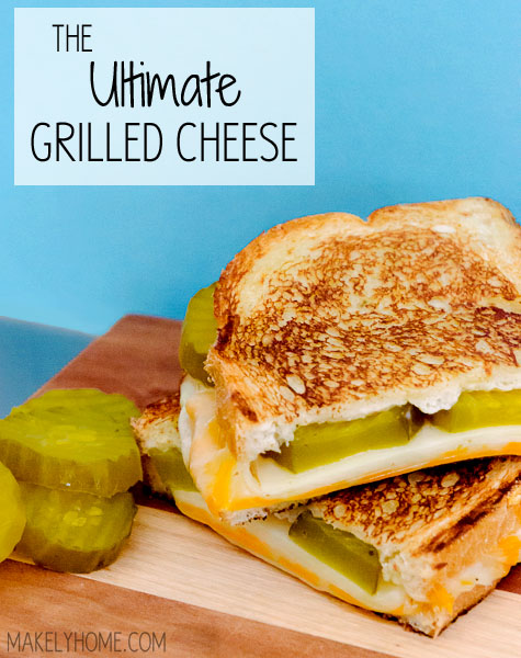 The Ultimate Grilled Cheese Sandwich recipe via MakelyHome.com