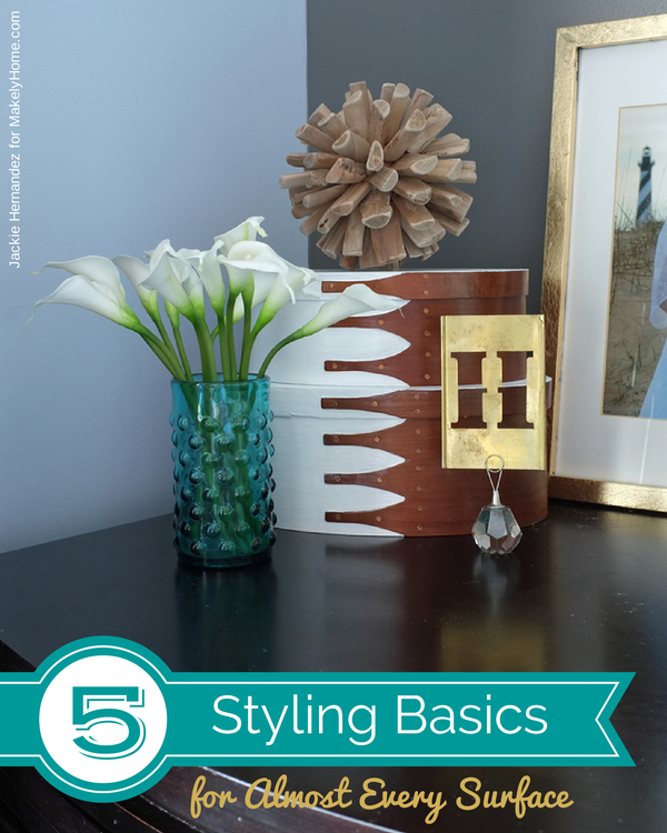 5 Styling Basics to Decorate Almost Any Surface | Jackie Hernandez for MakelyHome.com