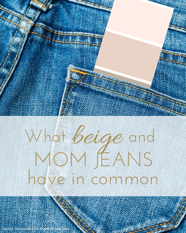 Beige is Like the Mom Jeans of Paint Colors | Jackie Hernandez for Makelyhome.com